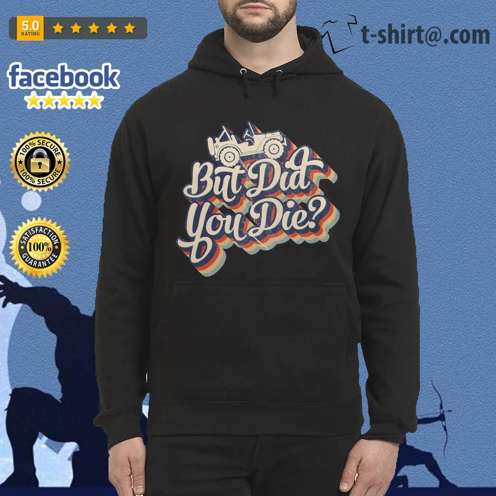 Jeep but did you die Hoodie