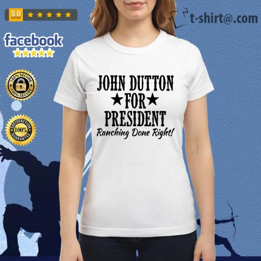 John Dutton for president ranching done right Ladies Tee