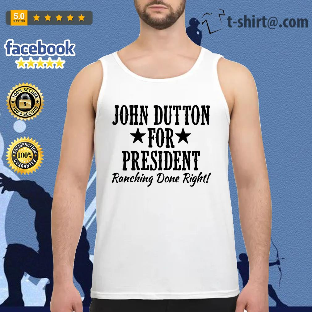 John Dutton for president ranching done right Tank top