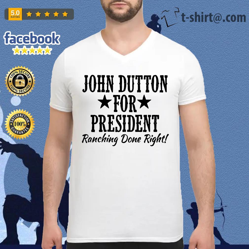 John Dutton for president ranching done right V-neck T-shirt