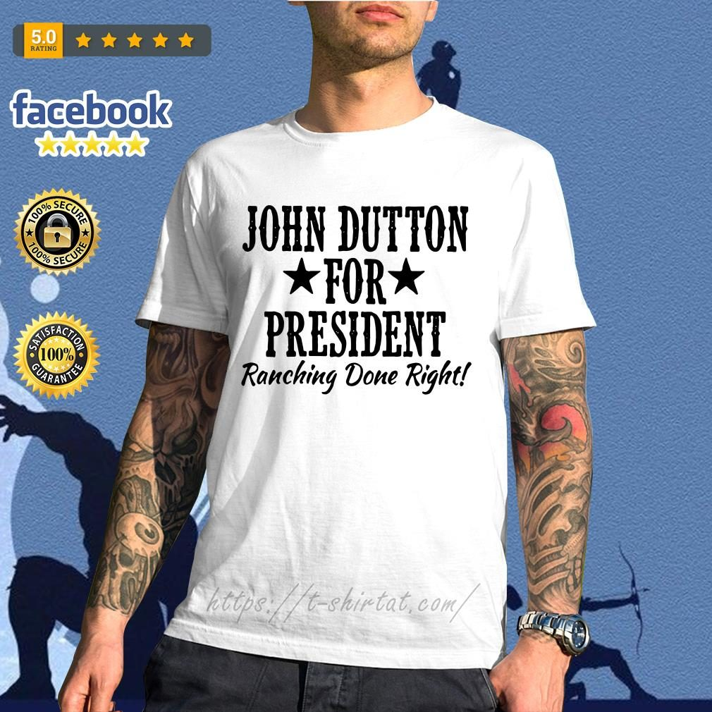 John Dutton for president ranching done right shirt