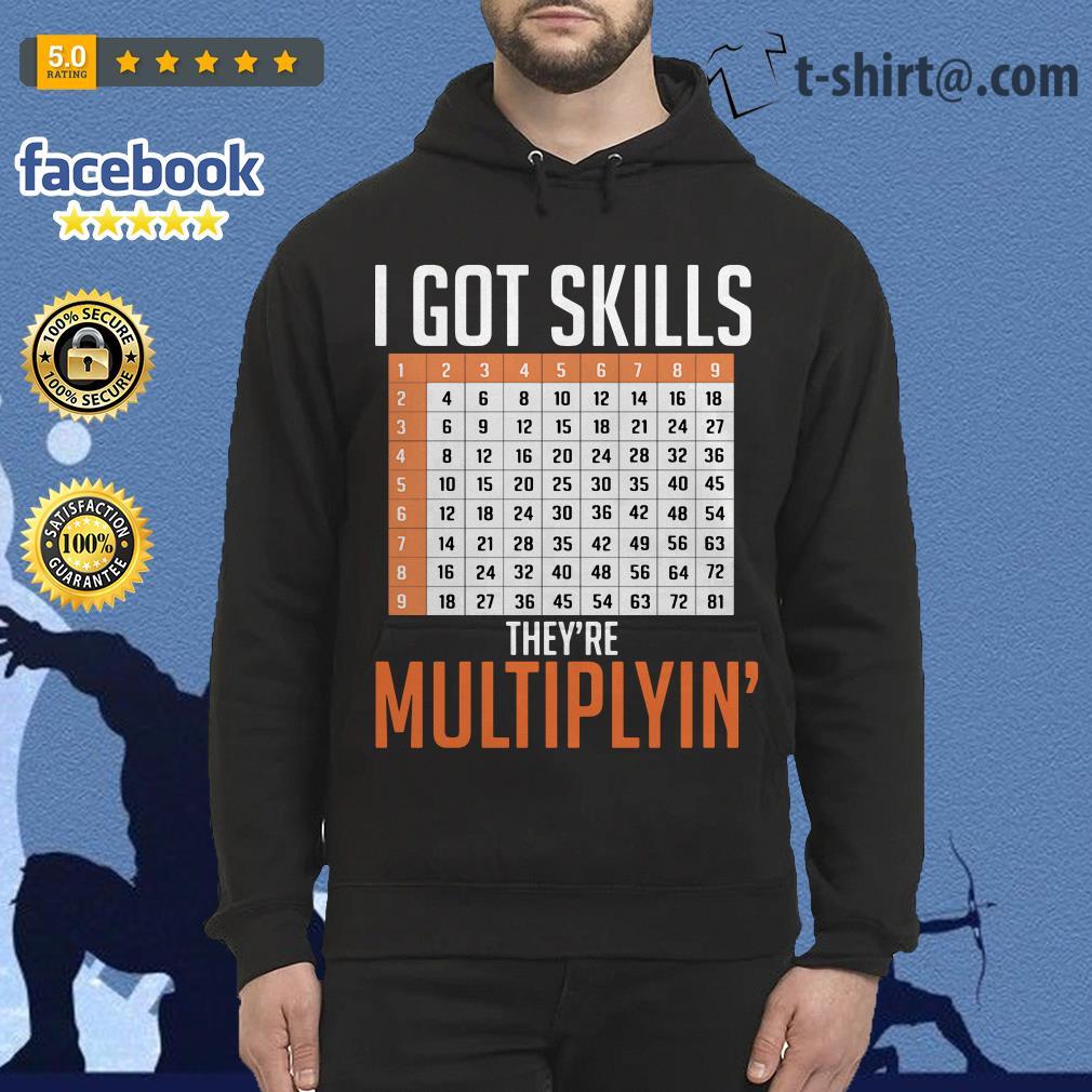 Math teacher I got skills they're multiplyin' Hoodie