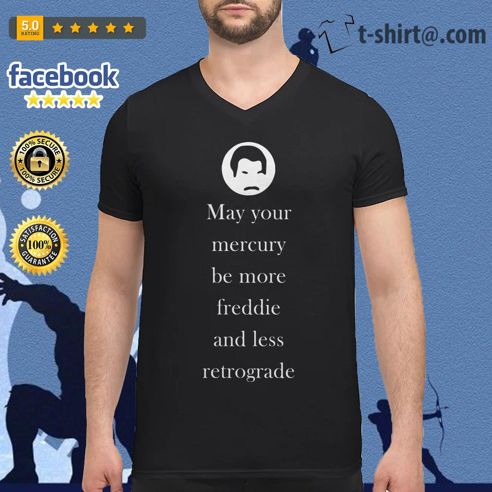 May your mercury be more Freddie and Less Retrograde v-neck-t-shirt
