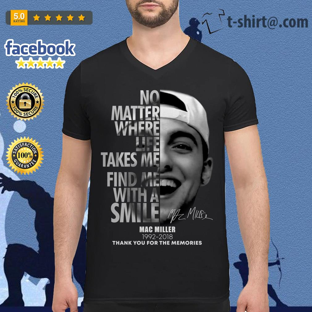 No matter where life takes me find me with a smile Mac Miller 1992-2018 V-neck T-shirt
