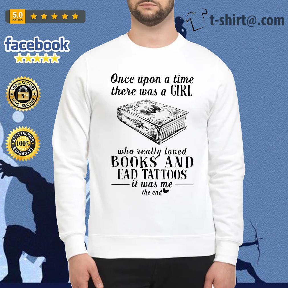 Once upon a time there was a girl who really loved books and had tattoos Sweater