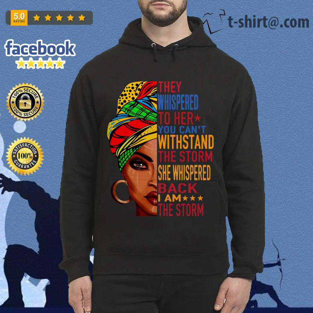 Queen they whispered to her you can't withstand the storm she whispered back Hoodie