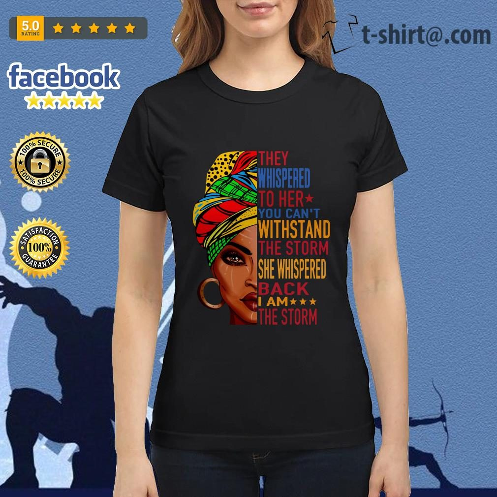 Queen they whispered to her you can't withstand the storm she whispered back Ladies Tee