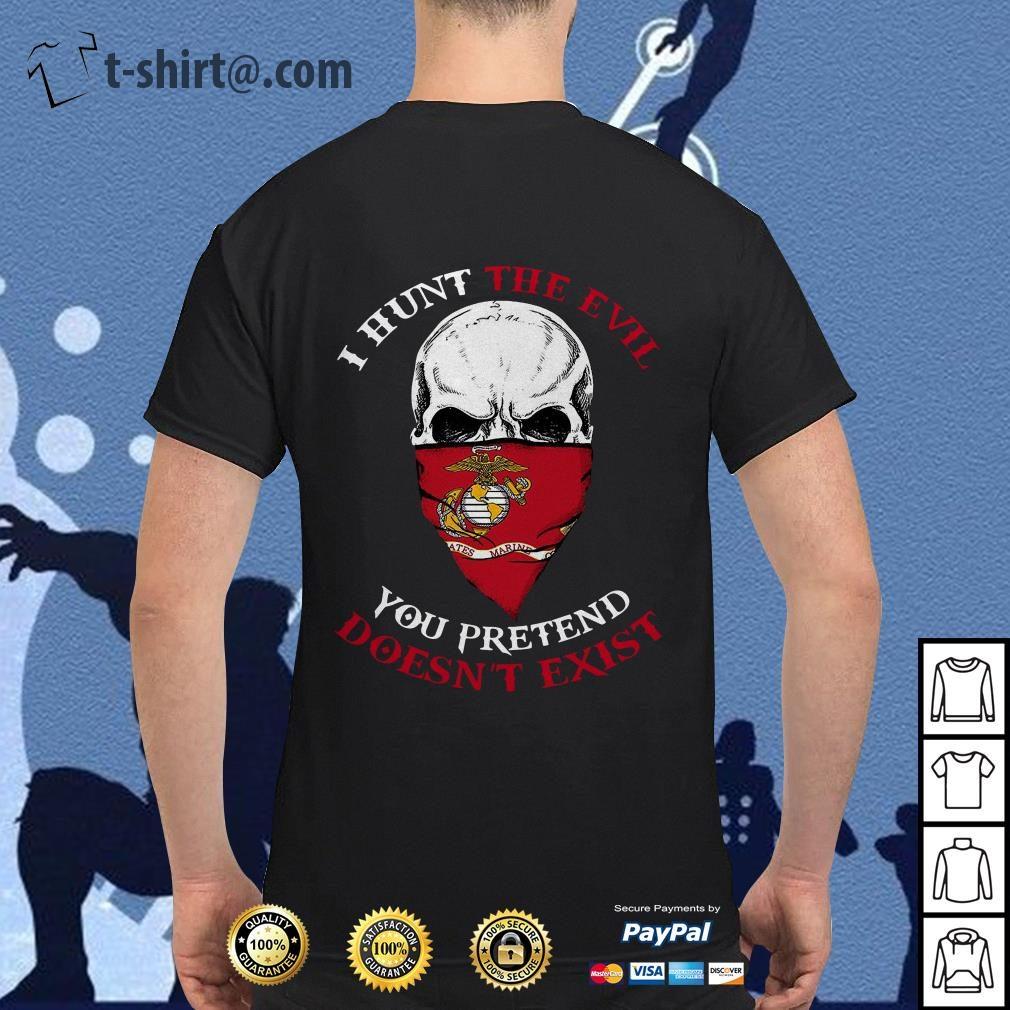 Skull I hunt the evil you pretend doesn't exist US Marine shirt