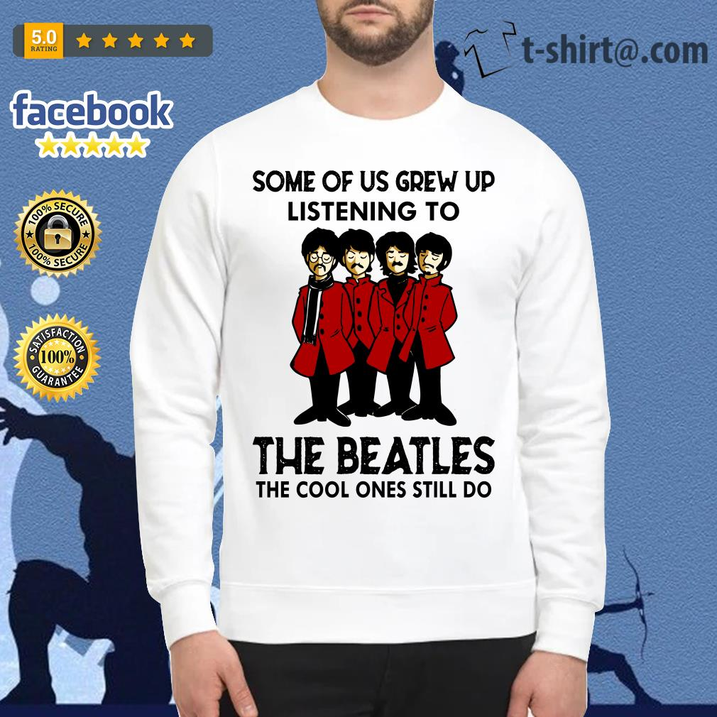 Some of us grew up listening to The Beatles the cool ones still do Sweater