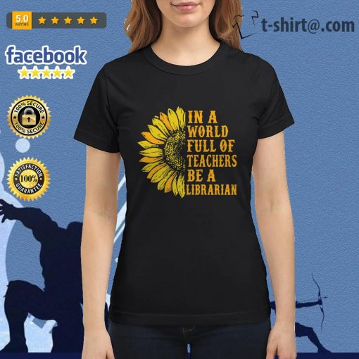 Sunflower in a world full of teachers be a Librarian Ladies Tee