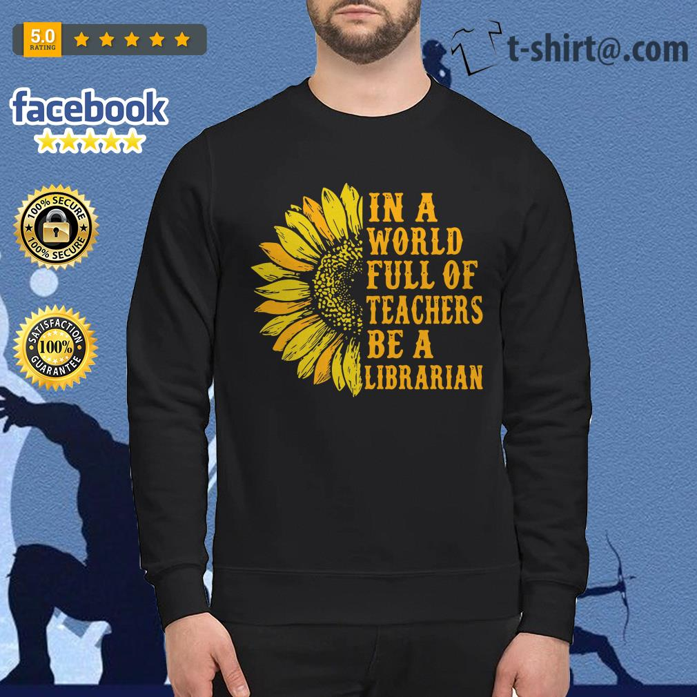Sunflower in a world full of teachers be a Librarian Sweater