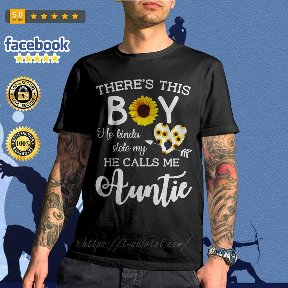 Sunflower there is this boy he kinda stole my heart he call me Auntie shirt
