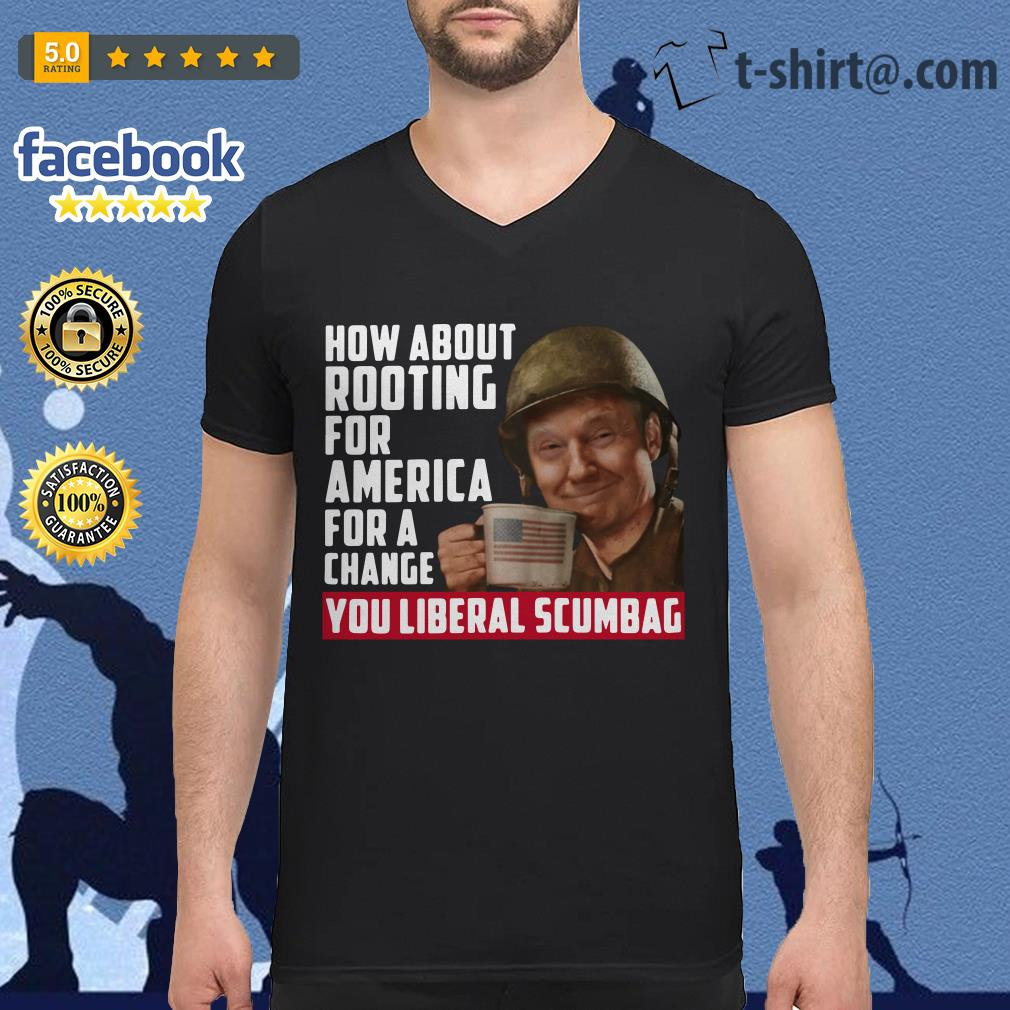 Trump how about rooting for America for a change you liberal scumbag V-neck T-shirt