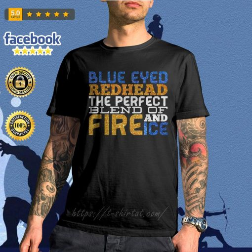 Blue eyed red head the perfect blend of and fire ice shirt