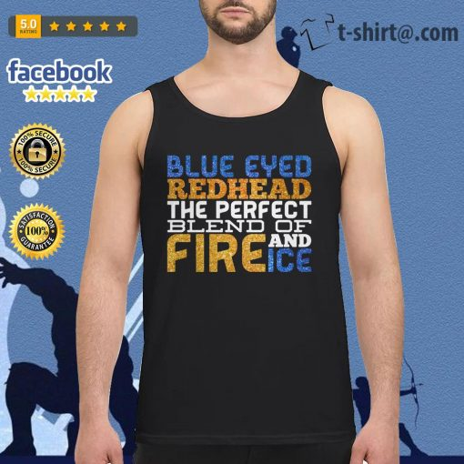 Blue eyed red head the perfect blend of and fire ice Tank top