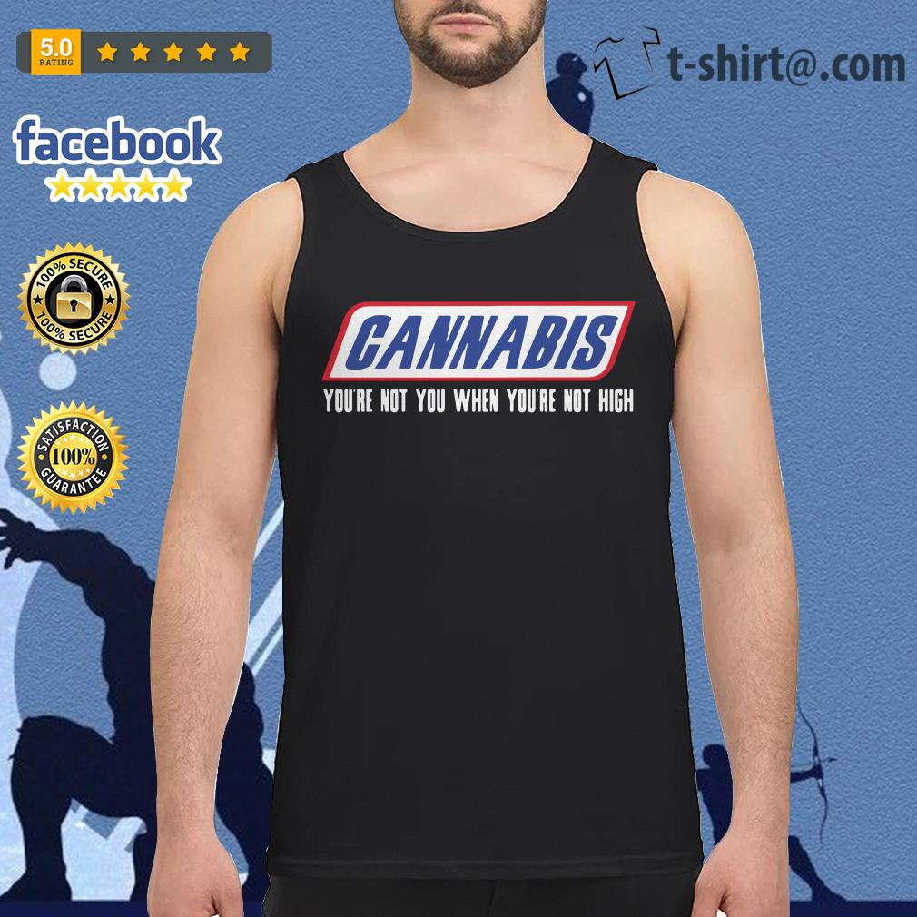 Cannabis you're not you when you're not high Tank top