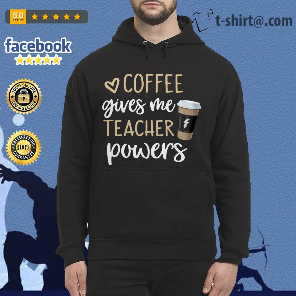 Coffee gives me teacher powers Hoodie