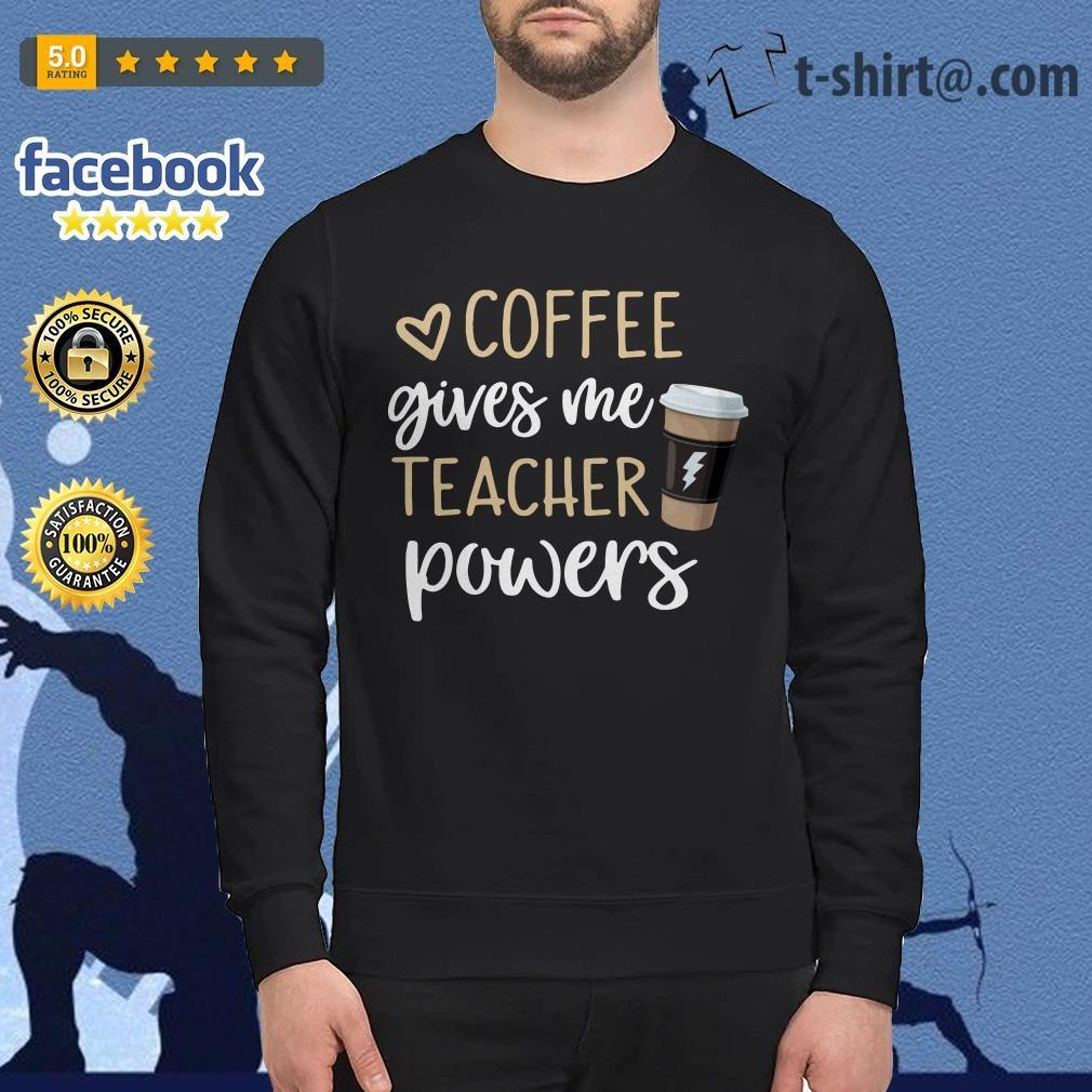 Coffee gives me teacher powers Sweater