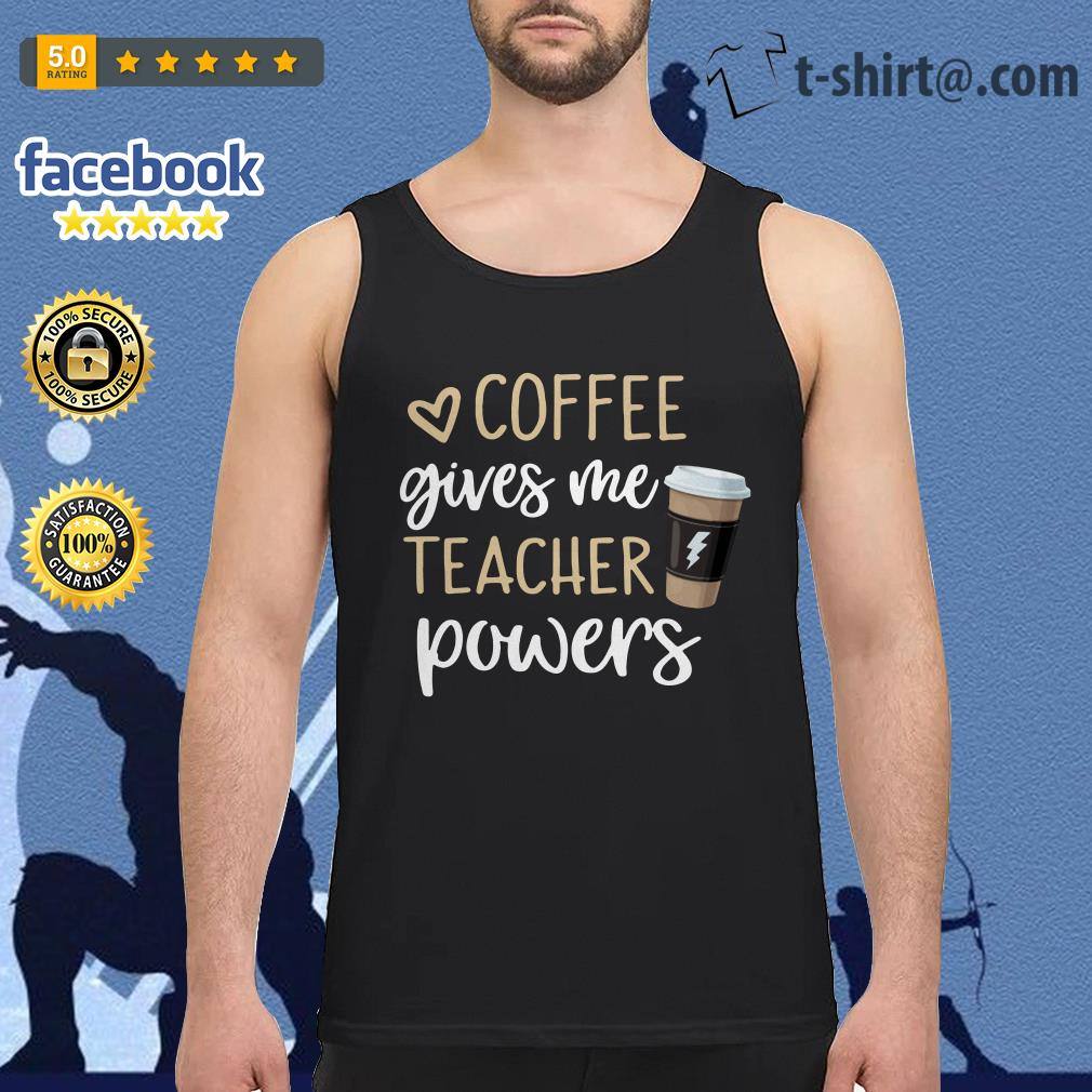 Coffee gives me teacher powers Tank top
