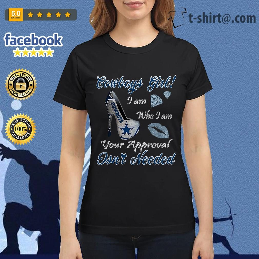 Cowboys girl I am who I am your approval isn't needed Ladies Tee