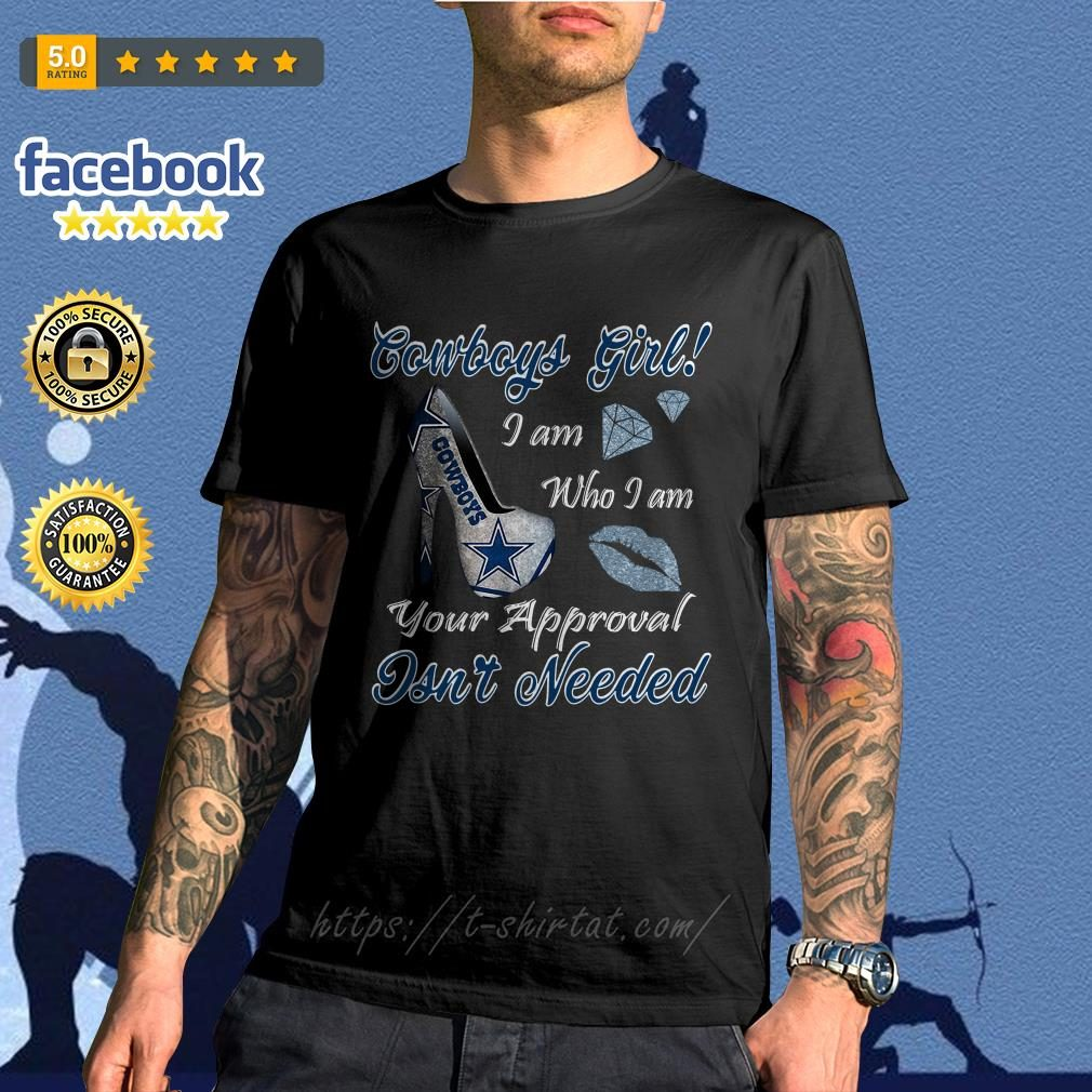 Cowboys girl I am who I am your approval isn't needed shirt