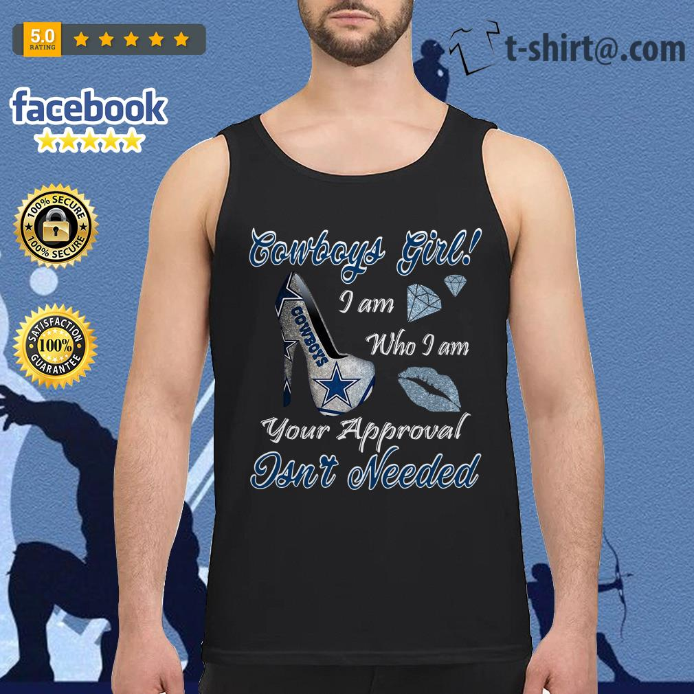Cowboys girl I am who I am your approval isn't needed Tank top
