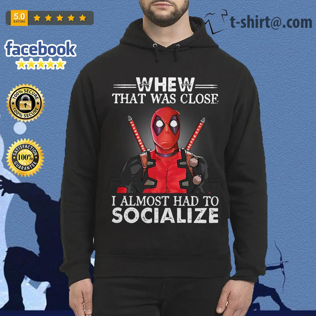 Deadpool whew that was close I almost had to socialize Hoodie