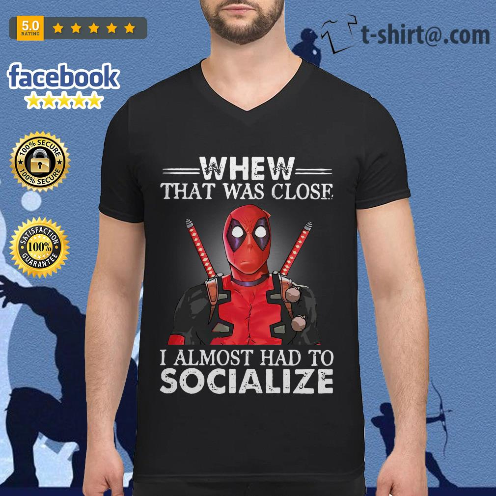 Deadpool whew that was close I almost had to socialize V-neck T-shirt