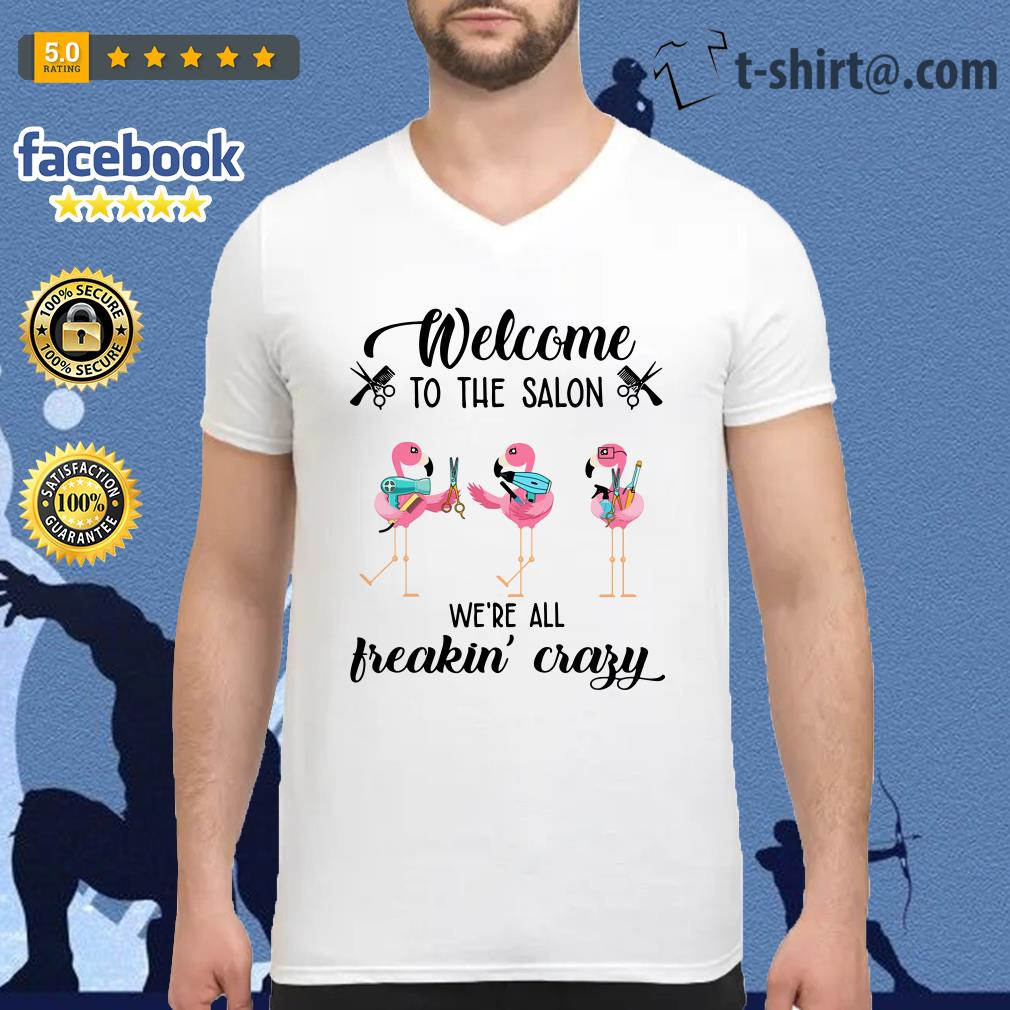 Flamingo welcome to the salon we're all freakin' crazy V-neck T-shirt