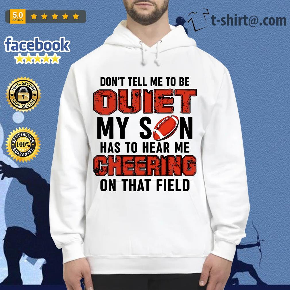 Football don't tell me to be quiet my son has to hear me cheering on that field Hoodie