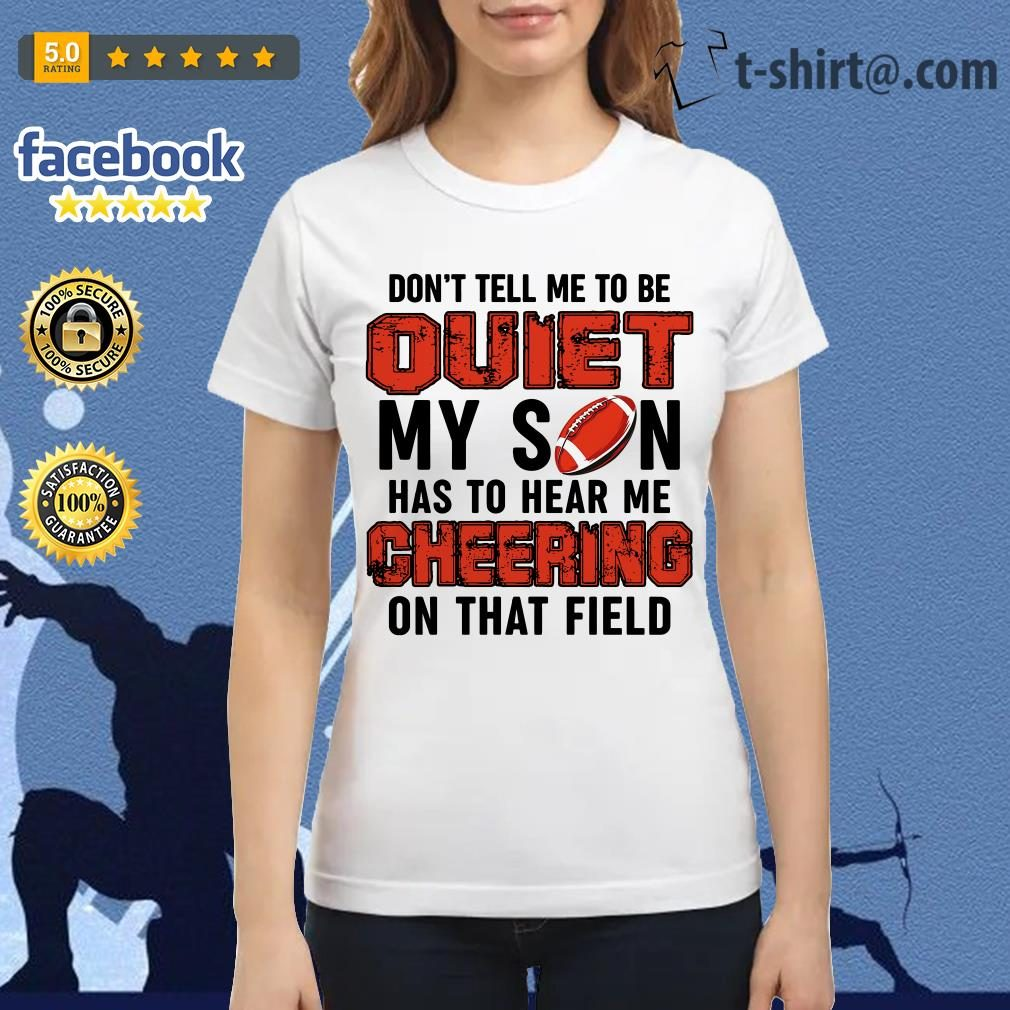 Football don't tell me to be quiet my son has to hear me cheering on that field Ladies Tee