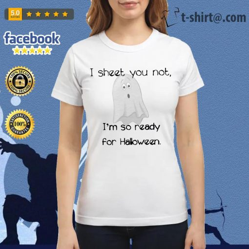 Ghost I sheet you not I'm so ready for Halloween Ladies Tee