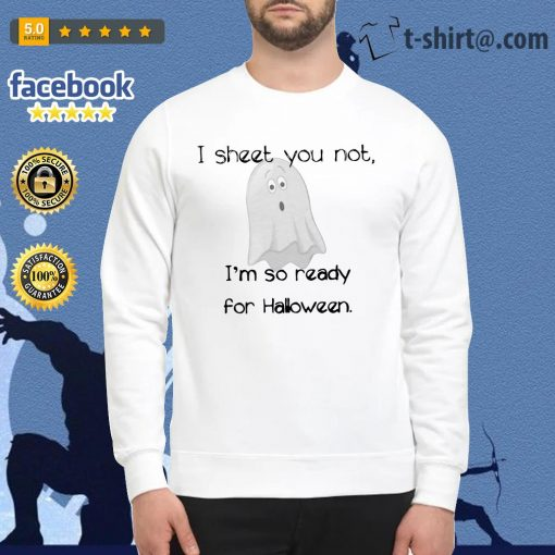 Ghost I sheet you not I'm so ready for Halloween Sweater