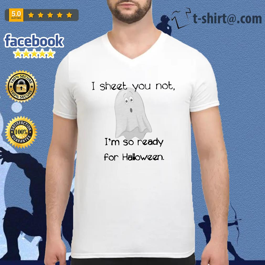 Ghost I sheet you not I'm so ready for Halloween V-neck T-shirt