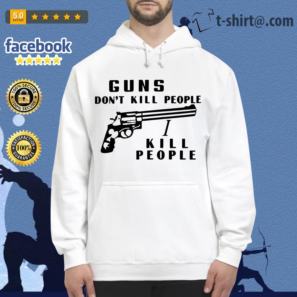 Guns don't kill people I kill people Hoodie