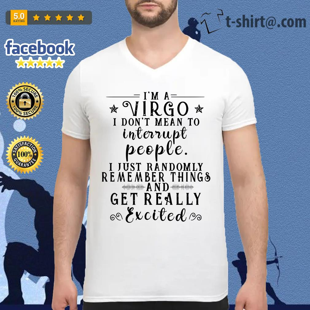 I'm a Virgo I don't mean to interrupt people I just randomly remember things V-neck T-shirt