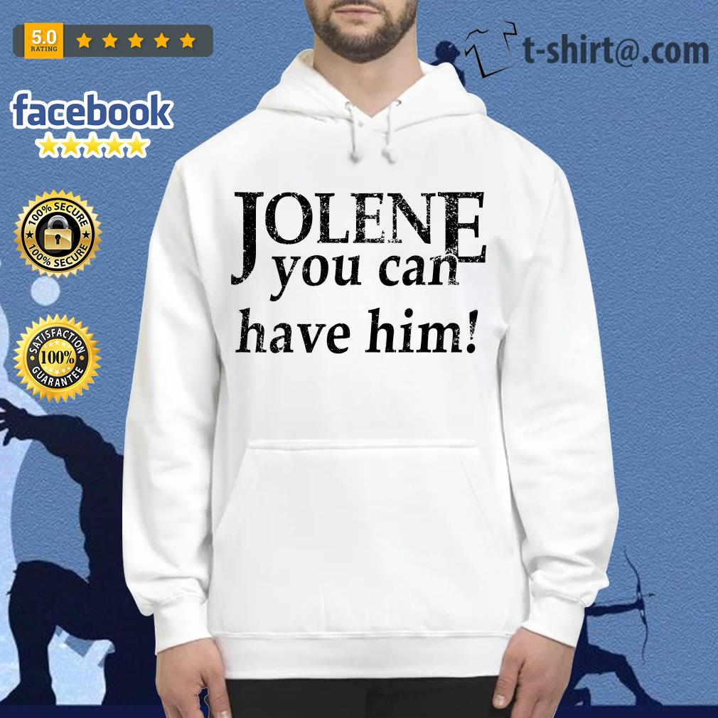 Jolene you can have him Hoodie