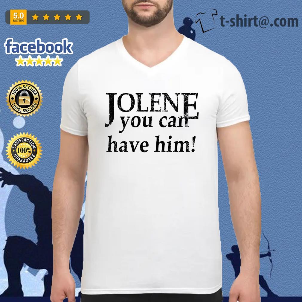 Jolene you can have him V-neck T-shirt