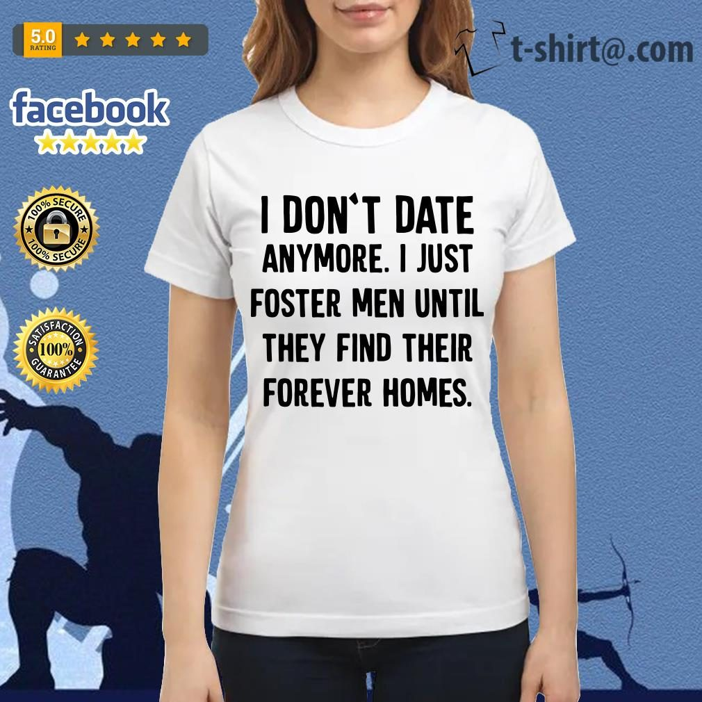 Official I don't date anymore I just foster men until they find their forever homes Ladies Tee