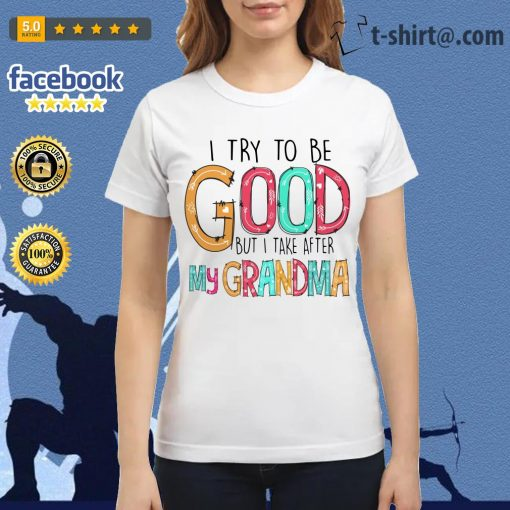 Official I try to be good but I take after my grandma Ladies Tee