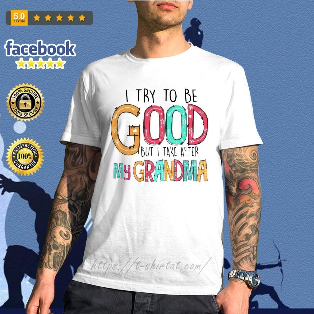 Official I try to be good but I take after my grandma shirt