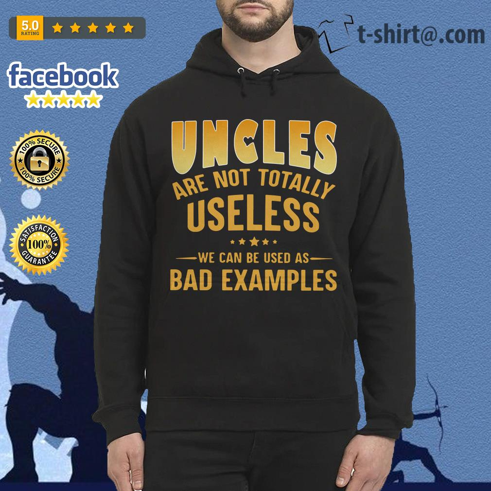 Official Uncles are not totally useless we can be used as bad examples Hoodie