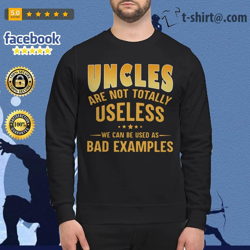 Official Uncles are not totally useless we can be used as bad examples Sweater