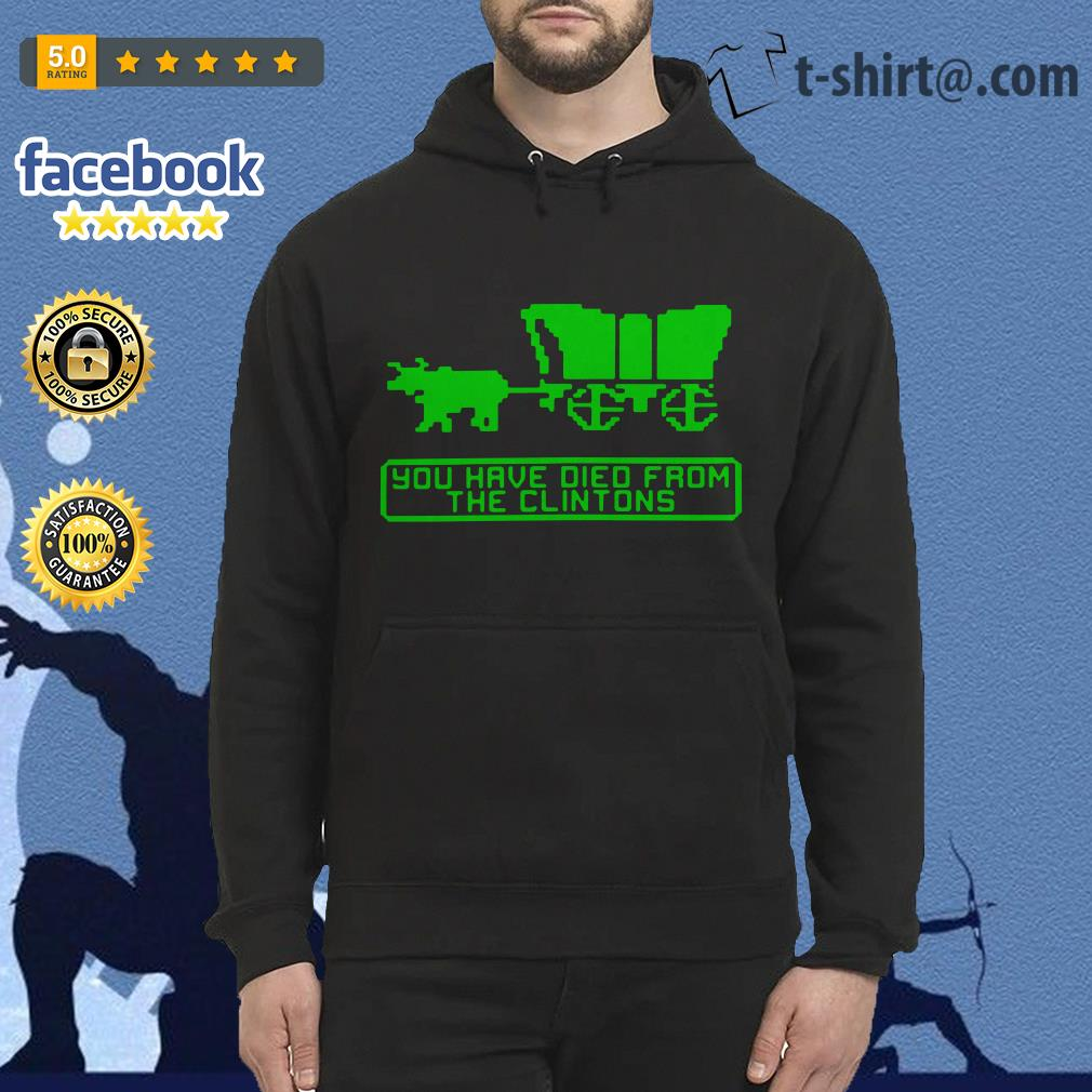 The Oregon Trail you have died from the Clintons Hoodie