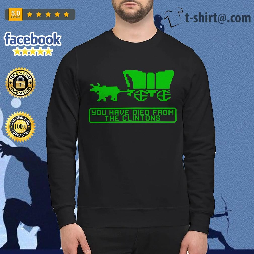 The Oregon Trail you have died from the Clintons Sweater