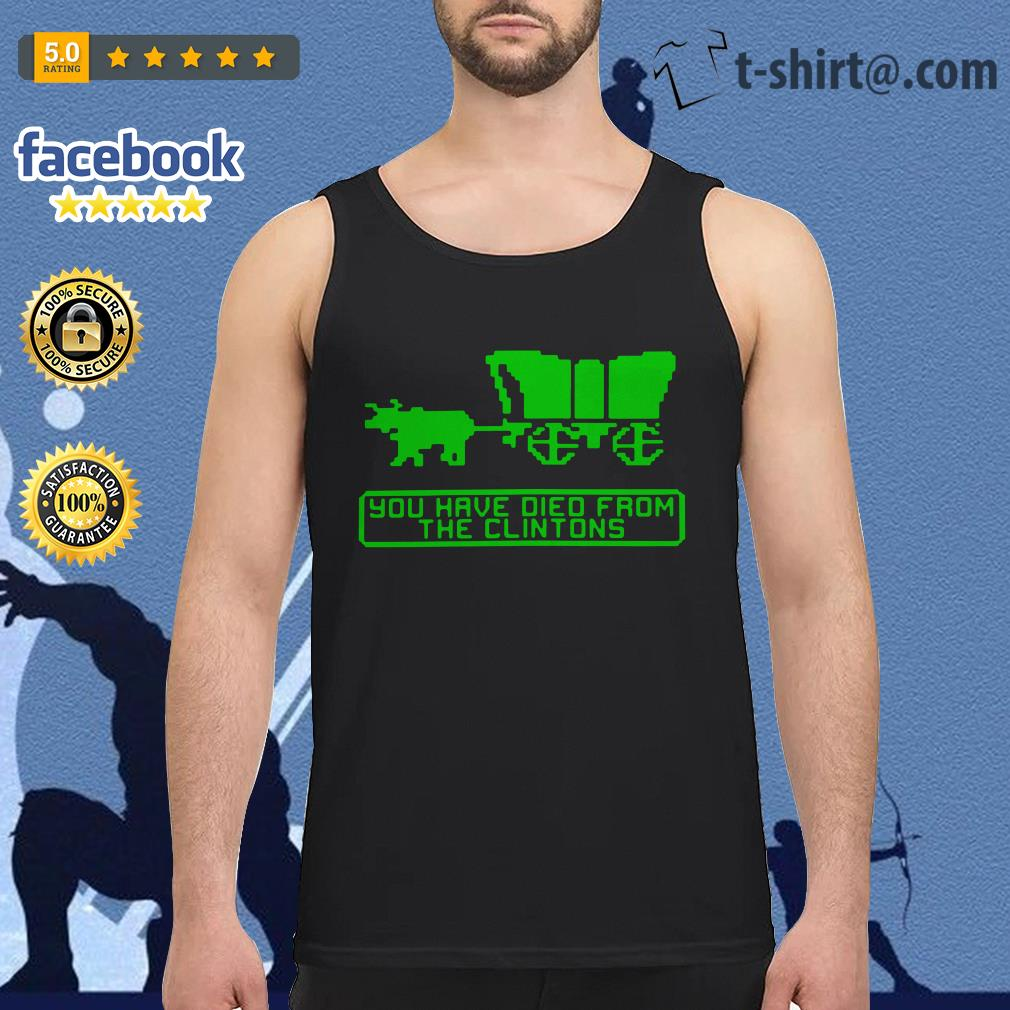 The Oregon Trail you have died from the Clintons Tank top