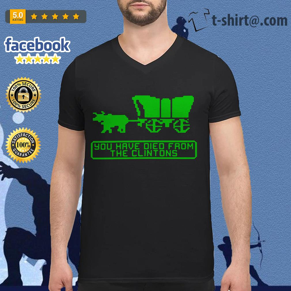 The Oregon Trail you have died from the Clintons V-neck T-shirt
