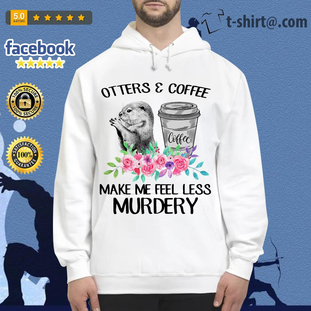 Otters and coffee make me feel less murdery Hoodie