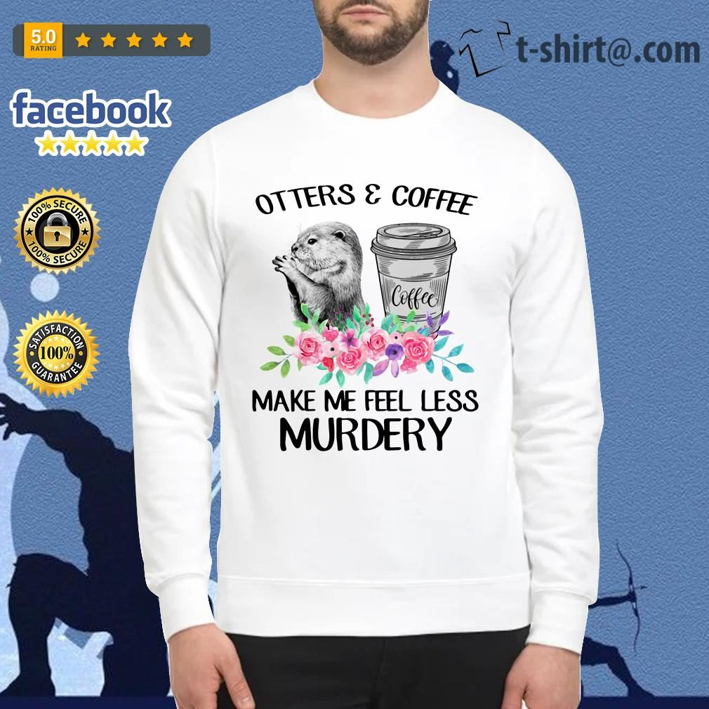 Otters and coffee make me feel less murdery Sweater