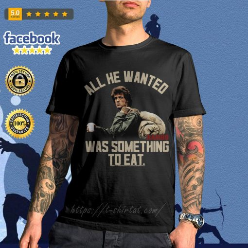 Rambo all he wanted was something to eat shirt